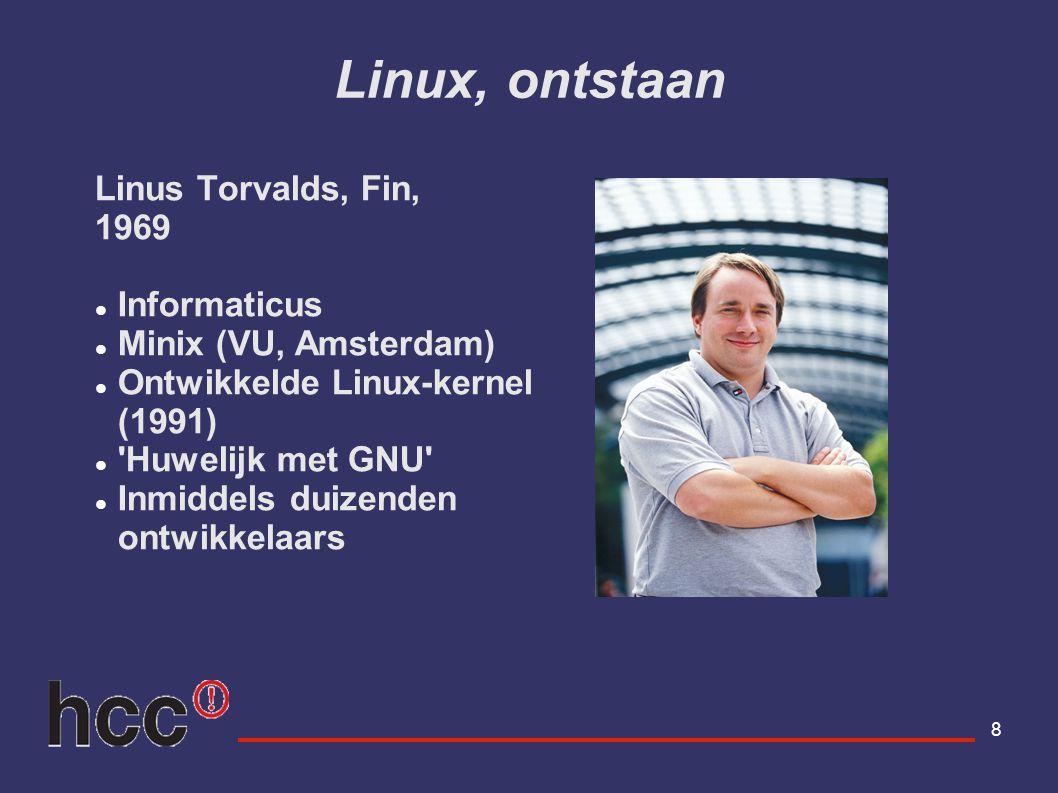 8 Linux, ontstaan Linus Torvalds, Fin, 1969 Informaticus Minix (VU, Amsterdam) Ontwikkelde Linux-kernel (1991) 'Huwelijk met GNU' Inmiddels duizenden