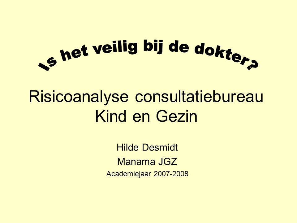 Risicoanalyse consultatiebureau Kind en Gezin Hilde Desmidt Manama JGZ Academiejaar 2007-2008