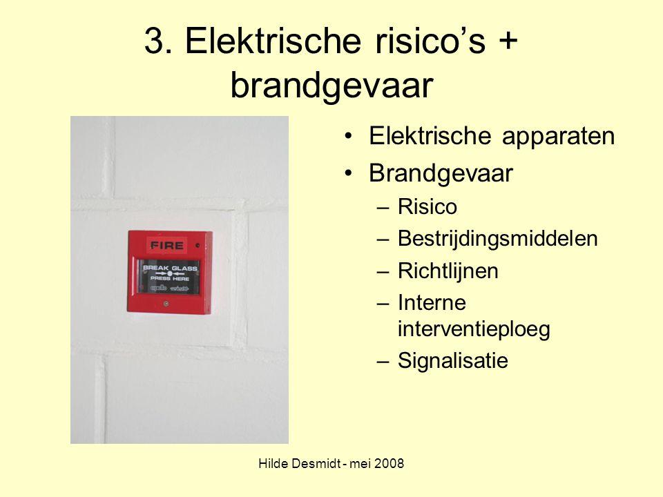 Hilde Desmidt - mei 2008 3. Elektrische risico's + brandgevaar Elektrische apparaten Brandgevaar –Risico –Bestrijdingsmiddelen –Richtlijnen –Interne i