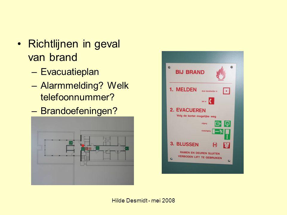 Hilde Desmidt - mei 2008 Richtlijnen in geval van brand –Evacuatieplan –Alarmmelding? Welk telefoonnummer? –Brandoefeningen?