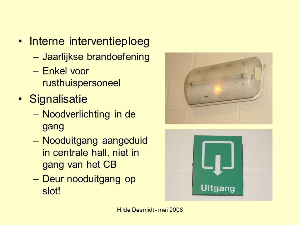 Hilde Desmidt - mei 2008 Interne interventieploeg –Jaarlijkse brandoefening –Enkel voor rusthuispersoneel Signalisatie –Noodverlichting in de gang –No