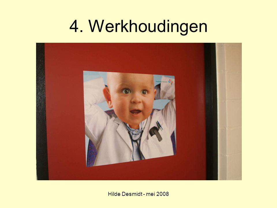 Hilde Desmidt - mei 2008 4. Werkhoudingen