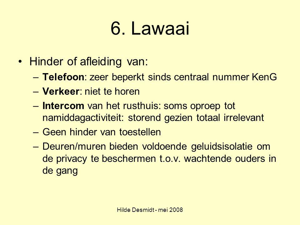 Hilde Desmidt - mei 2008 6. Lawaai Hinder of afleiding van: –Telefoon: zeer beperkt sinds centraal nummer KenG –Verkeer: niet te horen –Intercom van h