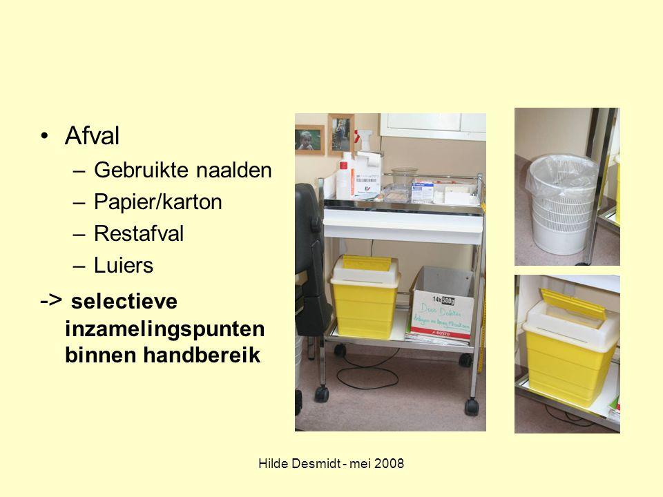 Hilde Desmidt - mei 2008 Afval –Gebruikte naalden –Papier/karton –Restafval –Luiers -> selectieve inzamelingspunten binnen handbereik