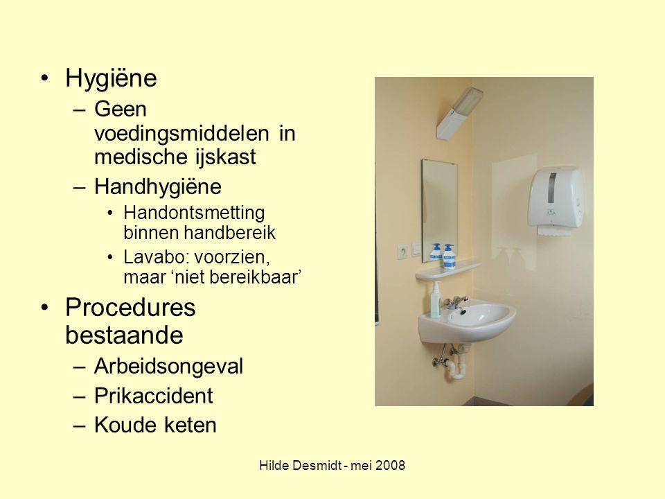 Hilde Desmidt - mei 2008 Hygiëne –Geen voedingsmiddelen in medische ijskast –Handhygiëne Handontsmetting binnen handbereik Lavabo: voorzien, maar 'nie