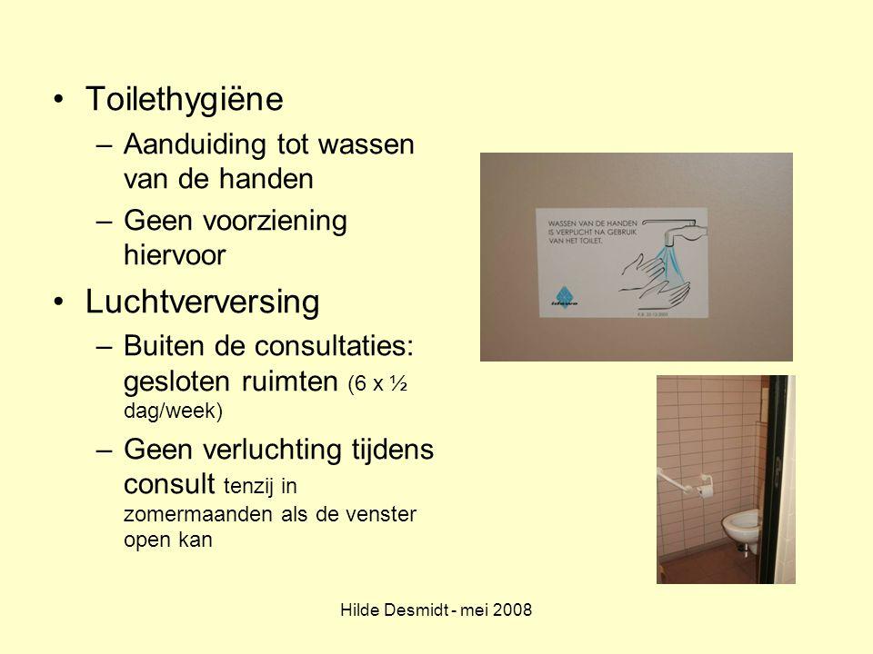 Hilde Desmidt - mei 2008 Toilethygiëne –Aanduiding tot wassen van de handen –Geen voorziening hiervoor Luchtverversing –Buiten de consultaties: geslot