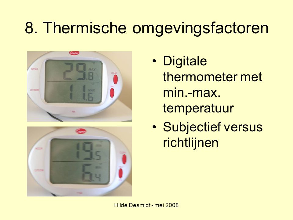 Hilde Desmidt - mei 2008 8. Thermische omgevingsfactoren Digitale thermometer met min.-max. temperatuur Subjectief versus richtlijnen