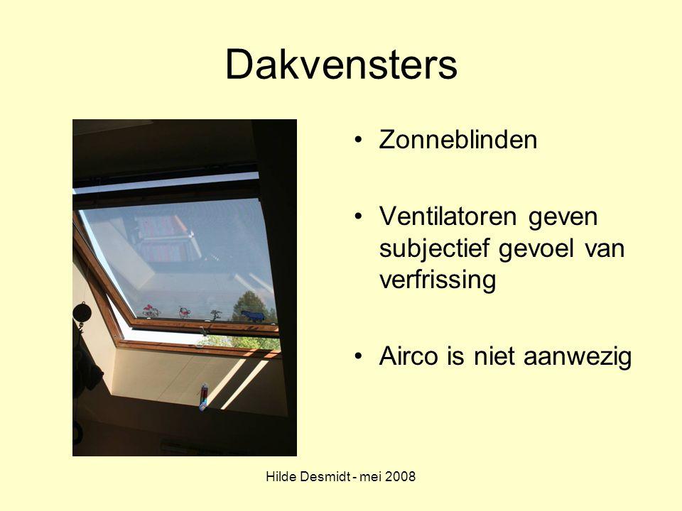 Hilde Desmidt - mei 2008 Dakvensters Zonneblinden Ventilatoren geven subjectief gevoel van verfrissing Airco is niet aanwezig