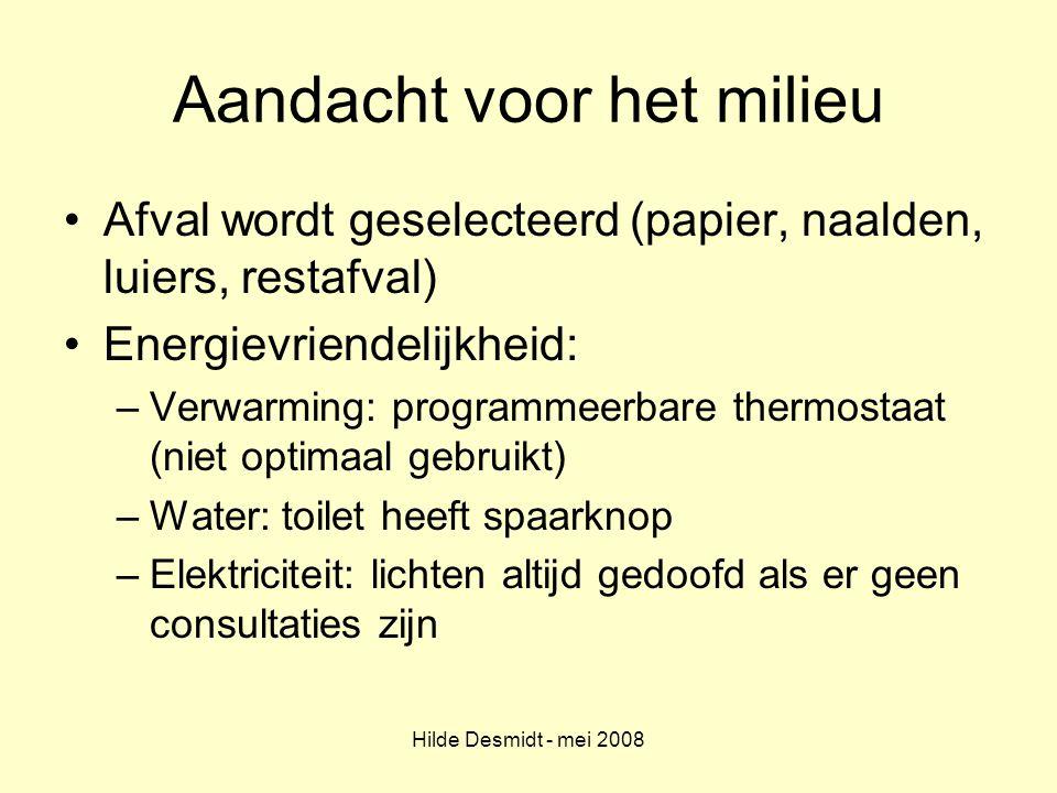 Hilde Desmidt - mei 2008 Aandacht voor het milieu Afval wordt geselecteerd (papier, naalden, luiers, restafval) Energievriendelijkheid: –Verwarming: p