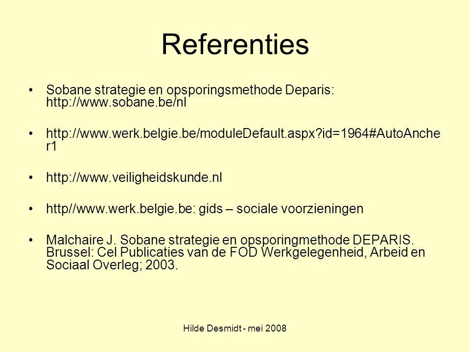 Hilde Desmidt - mei 2008 Referenties Sobane strategie en opsporingsmethode Deparis: http://www.sobane.be/nl http://www.werk.belgie.be/moduleDefault.as