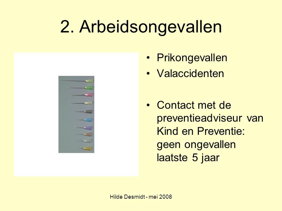 Hilde Desmidt - mei 2008 2. Arbeidsongevallen Prikongevallen Valaccidenten Contact met de preventieadviseur van Kind en Preventie: geen ongevallen laa