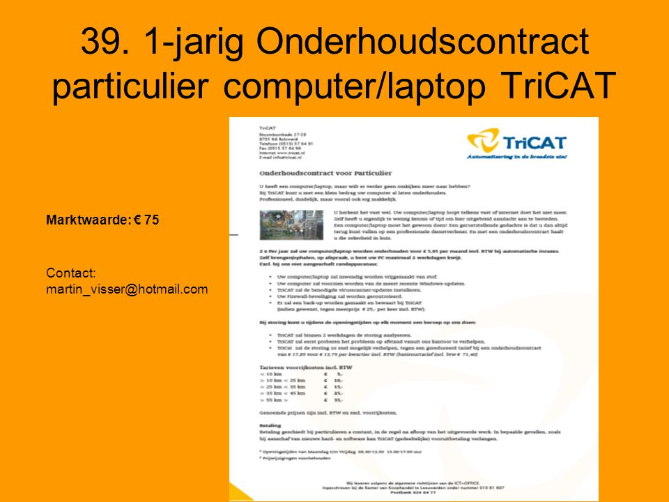 39. 1-jarig Onderhoudscontract particulier computer/laptop TriCAT Marktwaarde: € 75 Contact: martin_visser@hotmail.com