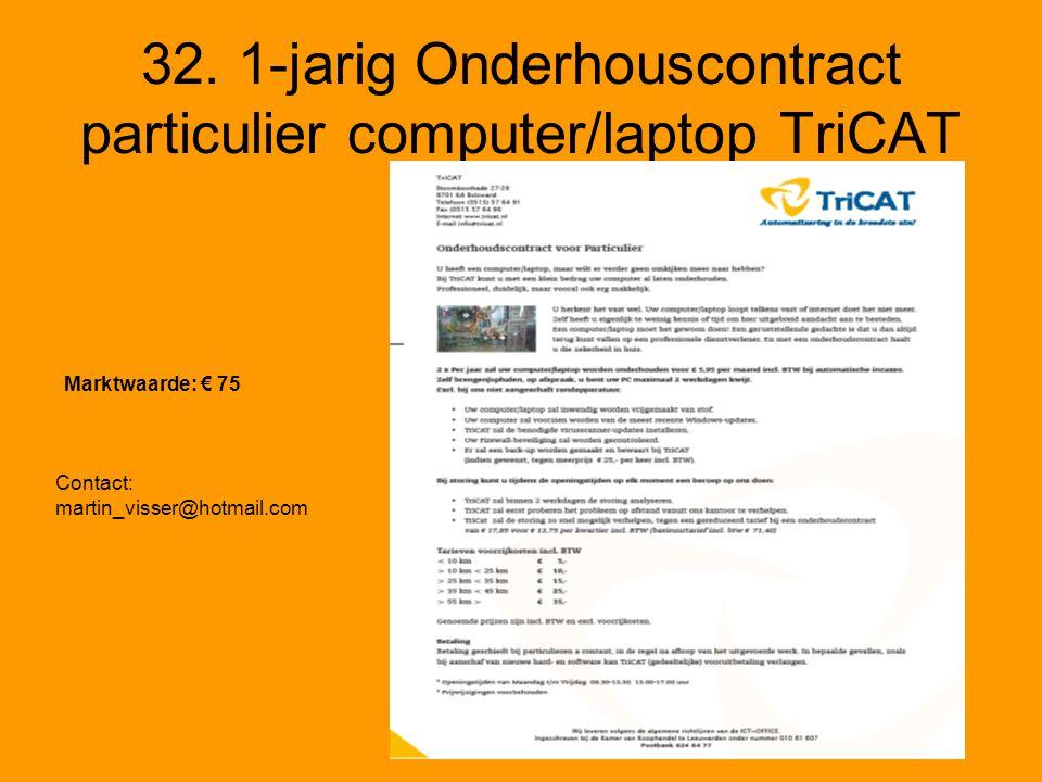 32. 1-jarig Onderhouscontract particulier computer/laptop TriCAT Contact: martin_visser@hotmail.com Marktwaarde: € 75
