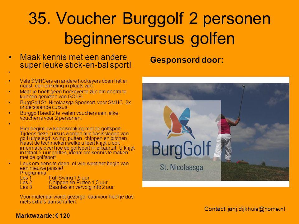 35. Voucher Burggolf 2 personen beginnerscursus golfen Maak kennis met een andere super leuke stick-en-bal sport! Vele SMHCers en andere hockeyers doe