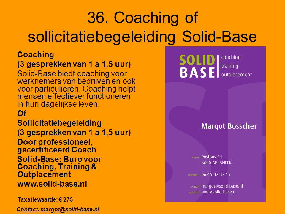 36. Coaching of sollicitatiebegeleiding Solid-Base Coaching (3 gesprekken van 1 a 1,5 uur) Solid-Base biedt coaching voor werknemers van bedrijven en