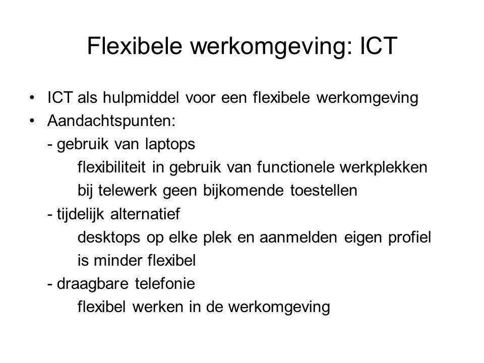 Flexibele werkomgeving: ICT ICT als hulpmiddel voor een flexibele werkomgeving Aandachtspunten: - gebruik van laptops flexibiliteit in gebruik van fun