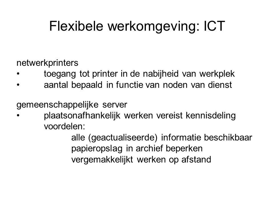 Flexibele werkomgeving: ICT netwerkprinters toegang tot printer in de nabijheid van werkplek aantal bepaald in functie van noden van dienst gemeenscha
