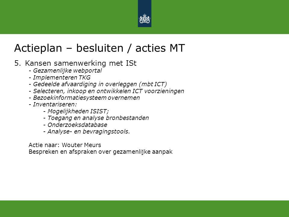 Actieplan – besluiten / acties MT 5.Kansen samenwerking met ISt - Gezamenlijke webportal - Implementeren TKG - Gedeelde afvaardiging in overleggen (mb