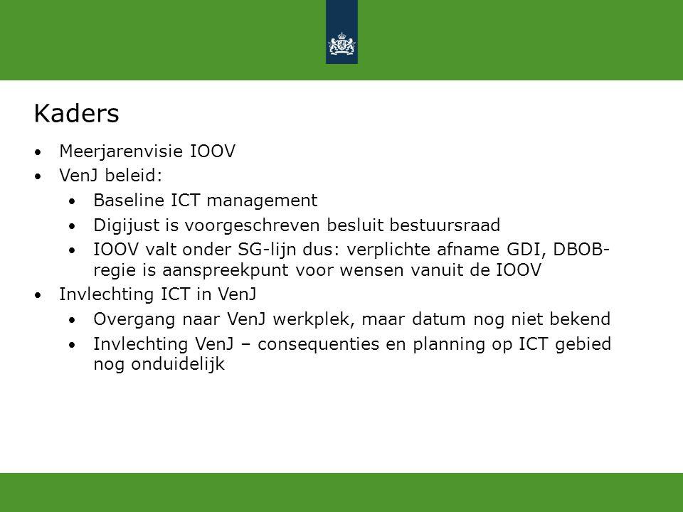 Kaders Meerjarenvisie IOOV VenJ beleid: Baseline ICT management Digijust is voorgeschreven besluit bestuursraad IOOV valt onder SG-lijn dus: verplicht