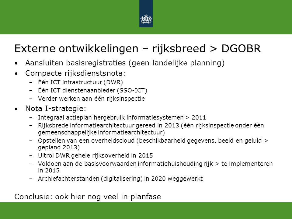 Aansluiten basisregistraties (geen landelijke planning) Compacte rijksdienstsnota: –Één ICT infrastructuur (DWR) –Één ICT dienstenaanbieder (SSO-ICT)