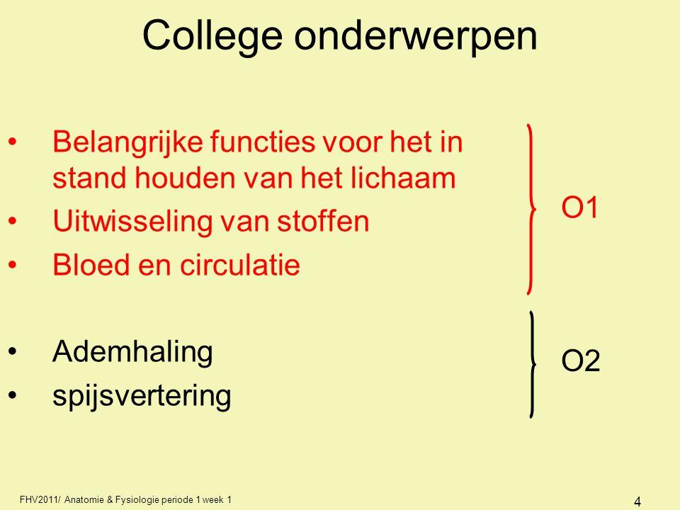 FHV2011/ Anatomie & Fysiologie periode 1 week 1 4 College onderwerpen Belangrijke functies voor het in stand houden van het lichaam Uitwisseling van s