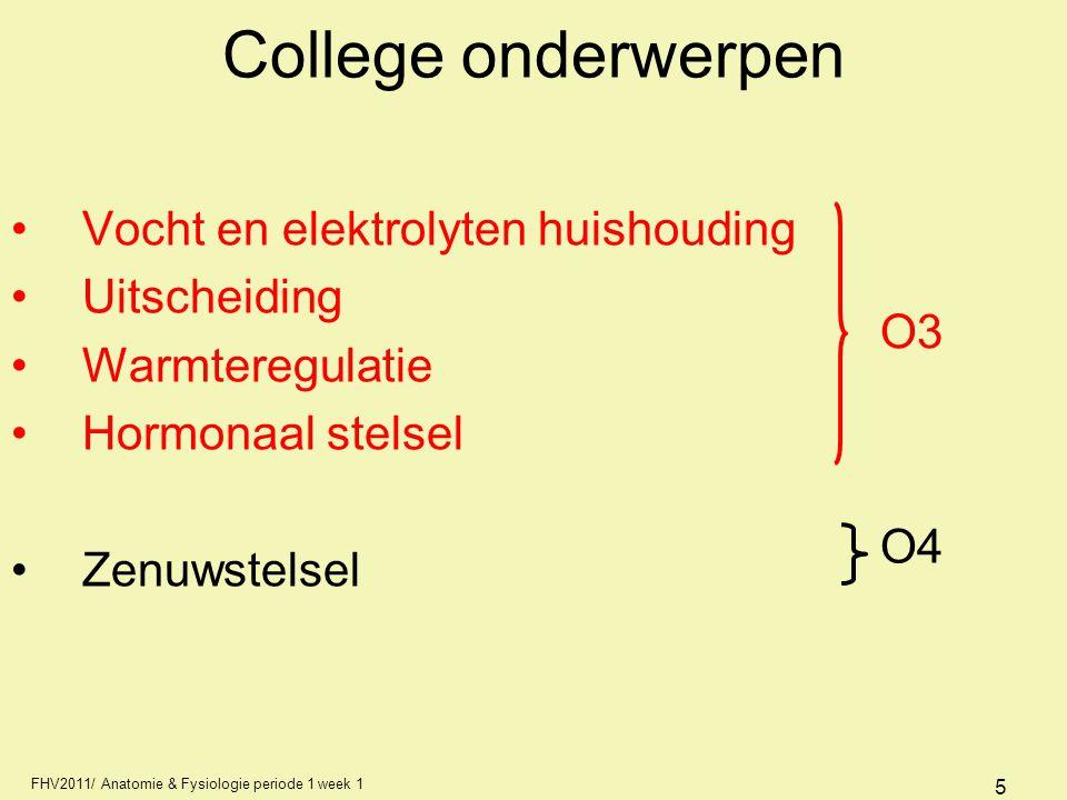FHV2011/ Anatomie & Fysiologie periode 1 week 1 5 College onderwerpen Vocht en elektrolyten huishouding Uitscheiding Warmteregulatie Hormonaal stelsel