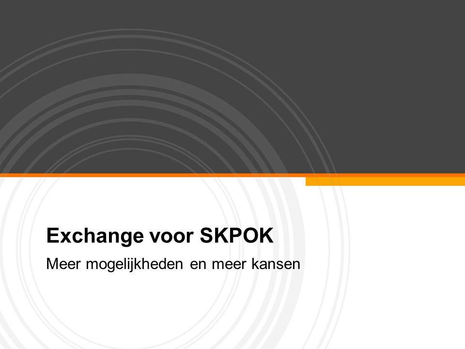 Exchange voor SKPOK Meer mogelijkheden en meer kansen