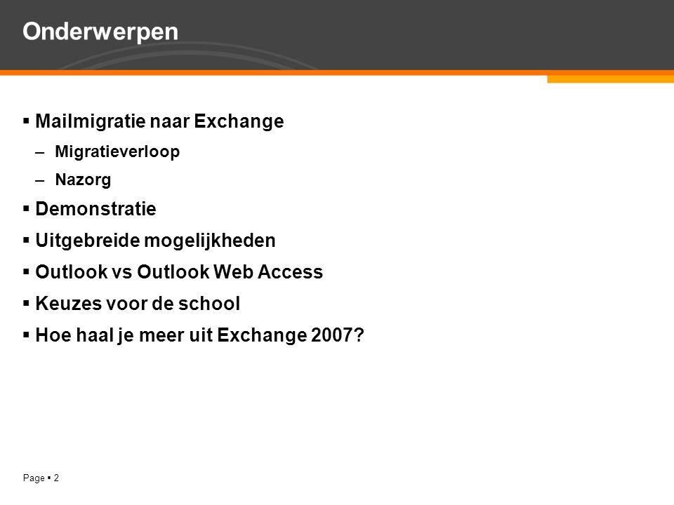 Page  2  Mailmigratie naar Exchange –Migratieverloop –Nazorg  Demonstratie  Uitgebreide mogelijkheden  Outlook vs Outlook Web Access  Keuzes voo