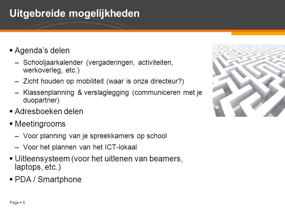 Page  6 Uitgebreide mogelijkheden  Agenda's delen –Schooljaarkalender (vergaderingen, activiteiten, werkoverleg, etc.) –Zicht houden op mobiliteit (