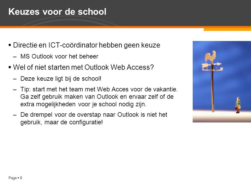 Page  8 Keuzes voor de school  Directie en ICT-coördinator hebben geen keuze –MS Outlook voor het beheer  Wel of niet starten met Outlook Web Acces