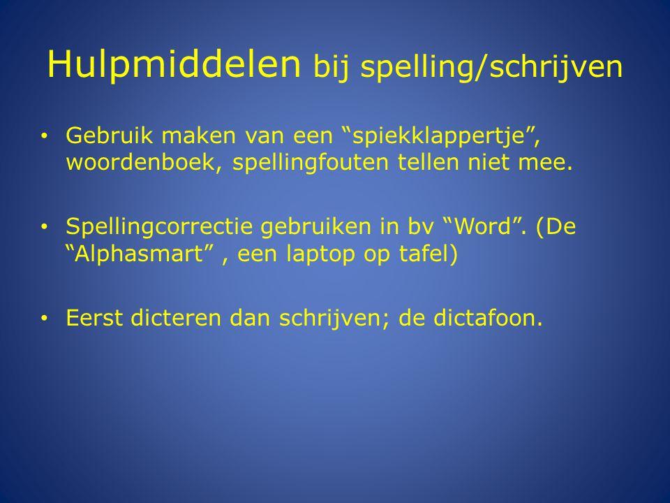Hulpmiddelen bij spelling/schrijven Gebruik maken van een spiekklappertje , woordenboek, spellingfouten tellen niet mee.