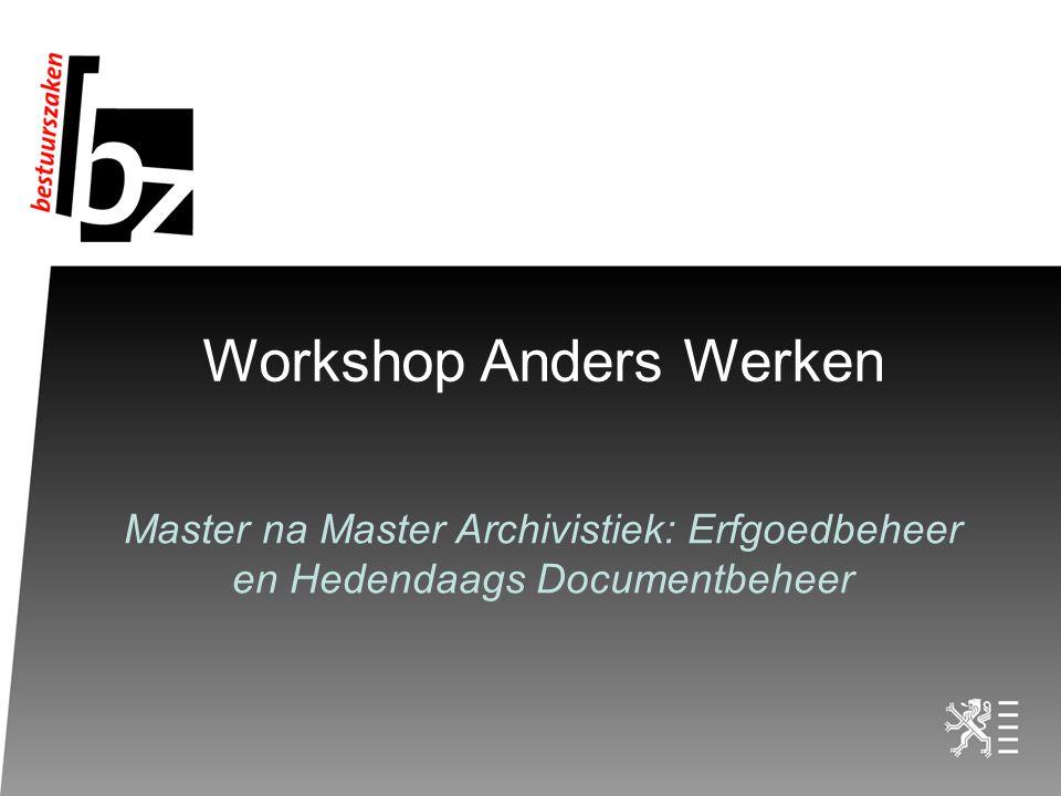 Workshop Anders Werken Master na Master Archivistiek: Erfgoedbeheer en Hedendaags Documentbeheer