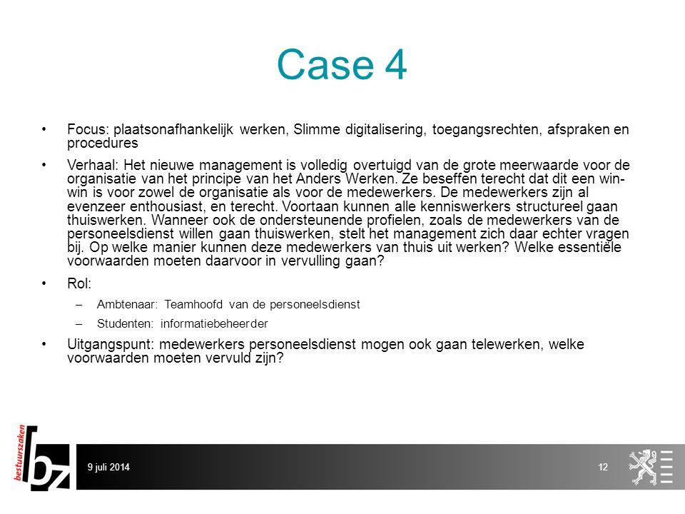 Case 4 Focus: plaatsonafhankelijk werken, Slimme digitalisering, toegangsrechten, afspraken en procedures Verhaal: Het nieuwe management is volledig overtuigd van de grote meerwaarde voor de organisatie van het principe van het Anders Werken.