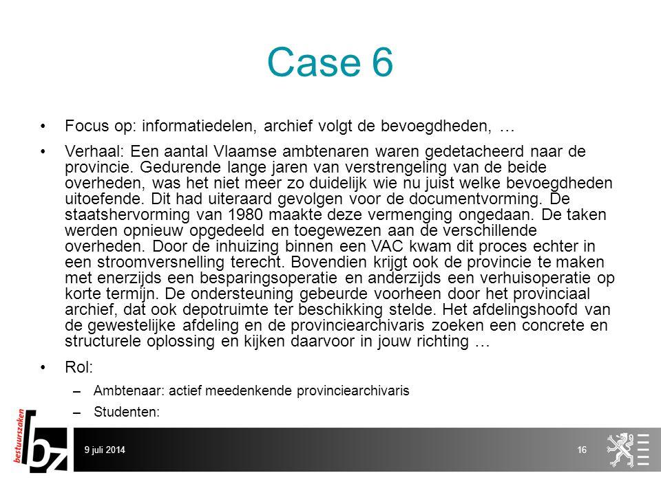 Case 6 Focus op: informatiedelen, archief volgt de bevoegdheden, … Verhaal: Een aantal Vlaamse ambtenaren waren gedetacheerd naar de provincie.