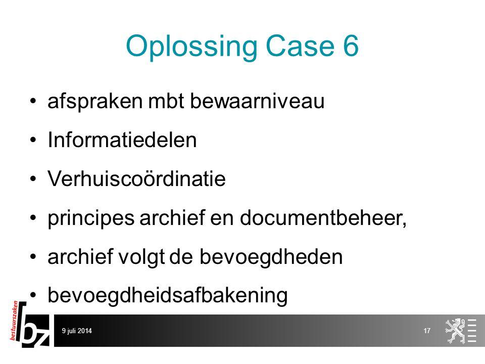 Oplossing Case 6 afspraken mbt bewaarniveau Informatiedelen Verhuiscoördinatie principes archief en documentbeheer, archief volgt de bevoegdheden bevoegdheidsafbakening 9 juli 201417