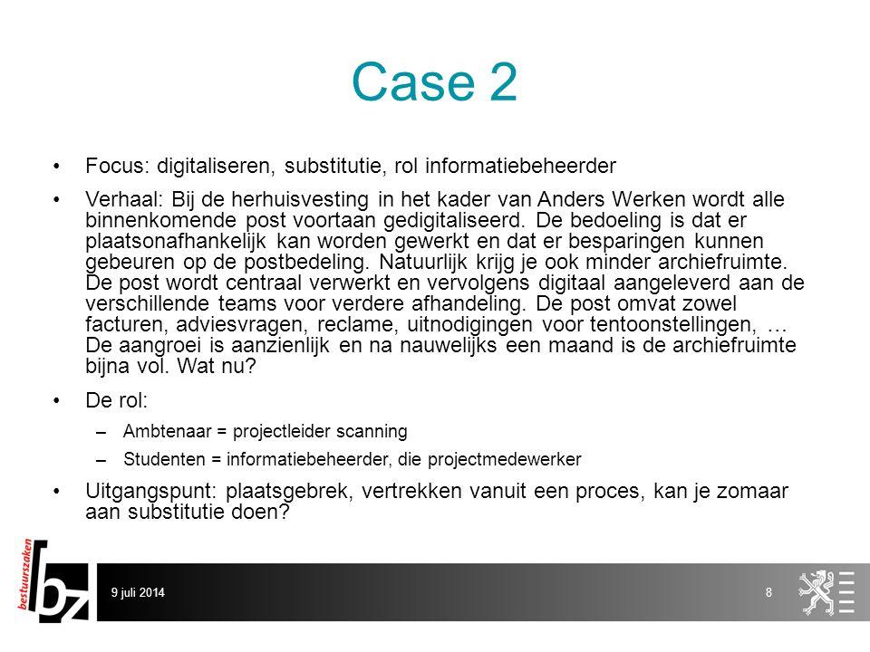 Case 2 Focus: digitaliseren, substitutie, rol informatiebeheerder Verhaal: Bij de herhuisvesting in het kader van Anders Werken wordt alle binnenkomende post voortaan gedigitaliseerd.