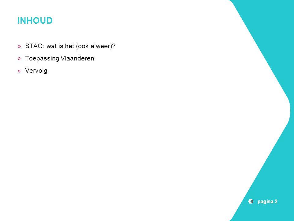 pagina 2 INHOUD »STAQ: wat is het (ook alweer)? »Toepassing Vlaanderen »Vervolg