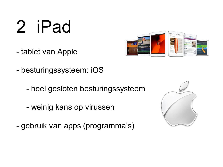 2 iPad - tablet van Apple - besturingssysteem: iOS - heel gesloten besturingssysteem - weinig kans op virussen - gebruik van apps (programma's)