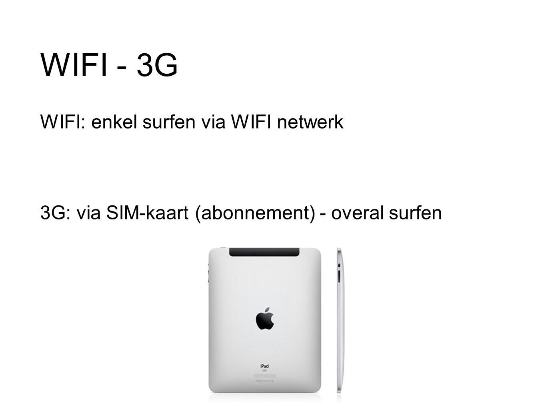 WIFI - 3G WIFI: enkel surfen via WIFI netwerk 3G: via SIM-kaart (abonnement) - overal surfen