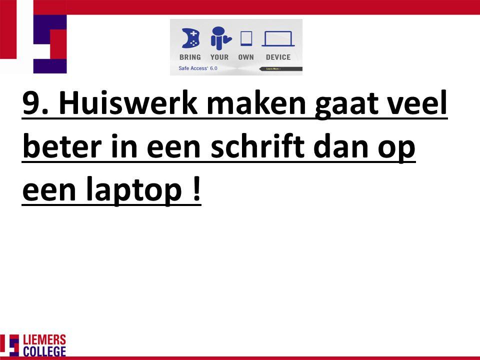 9. Huiswerk maken gaat veel beter in een schrift dan op een laptop !