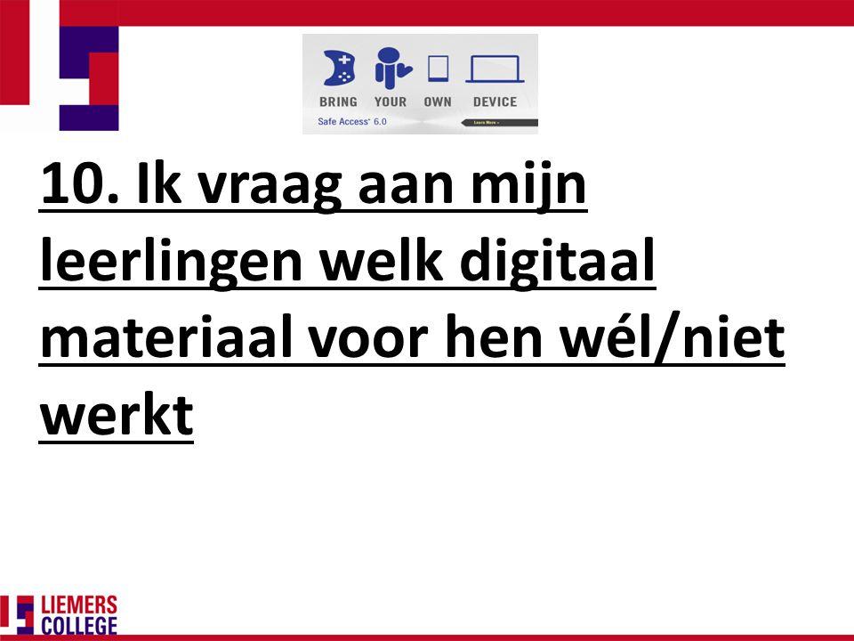 10. Ik vraag aan mijn leerlingen welk digitaal materiaal voor hen wél/niet werkt