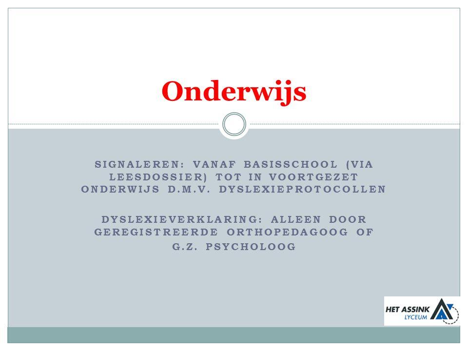 SIGNALEREN: VANAF BASISSCHOOL (VIA LEESDOSSIER) TOT IN VOORTGEZET ONDERWIJS D.M.V. DYSLEXIEPROTOCOLLEN DYSLEXIEVERKLARING: ALLEEN DOOR GEREGISTREERDE