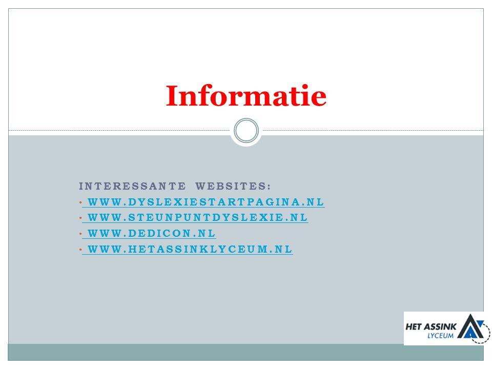 INTERESSANTE WEBSITES: WWW.DYSLEXIESTARTPAGINA.NL WWW.STEUNPUNTDYSLEXIE.NL WWW.DEDICON.NL WWW.HETASSINKLYCEUM.NL Informatie