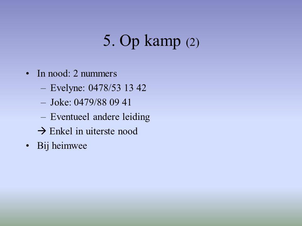 5. Op kamp (2) In nood: 2 nummers –Evelyne: 0478/53 13 42 –Joke: 0479/88 09 41 –Eventueel andere leiding  Enkel in uiterste nood Bij heimwee