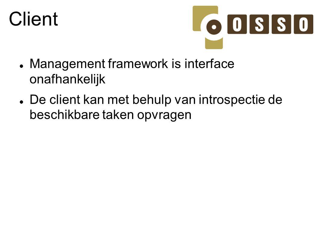 Client Management framework is interface onafhankelijk De client kan met behulp van introspectie de beschikbare taken opvragen
