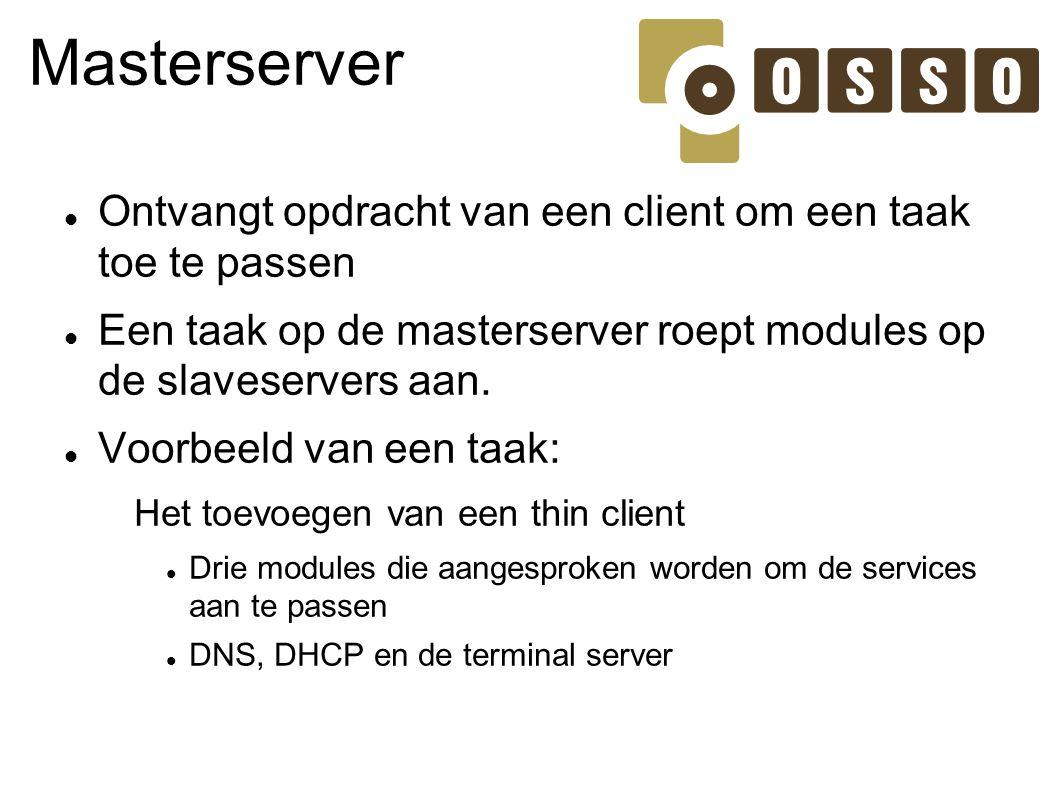 Masterserver Ontvangt opdracht van een client om een taak toe te passen Een taak op de masterserver roept modules op de slaveservers aan. Voorbeeld va