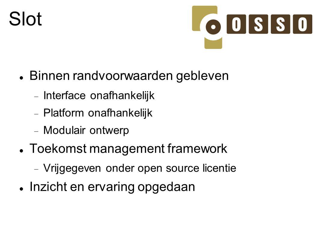 Slot Binnen randvoorwaarden gebleven  Interface onafhankelijk  Platform onafhankelijk  Modulair ontwerp Toekomst management framework  Vrijgegeven
