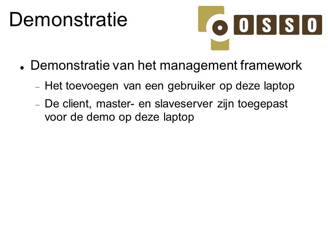 Demonstratie Demonstratie van het management framework  Het toevoegen van een gebruiker op deze laptop  De client, master- en slaveserver zijn toege