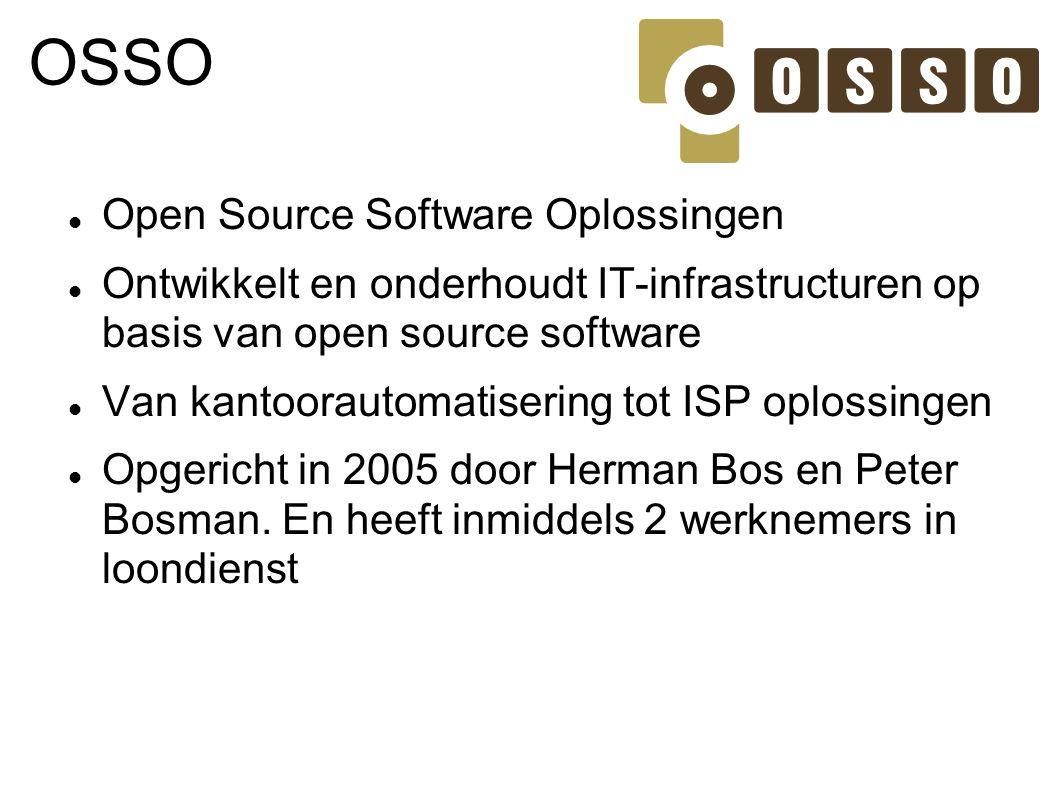 OSSO Open Source Software Oplossingen Ontwikkelt en onderhoudt IT-infrastructuren op basis van open source software Van kantoorautomatisering tot ISP