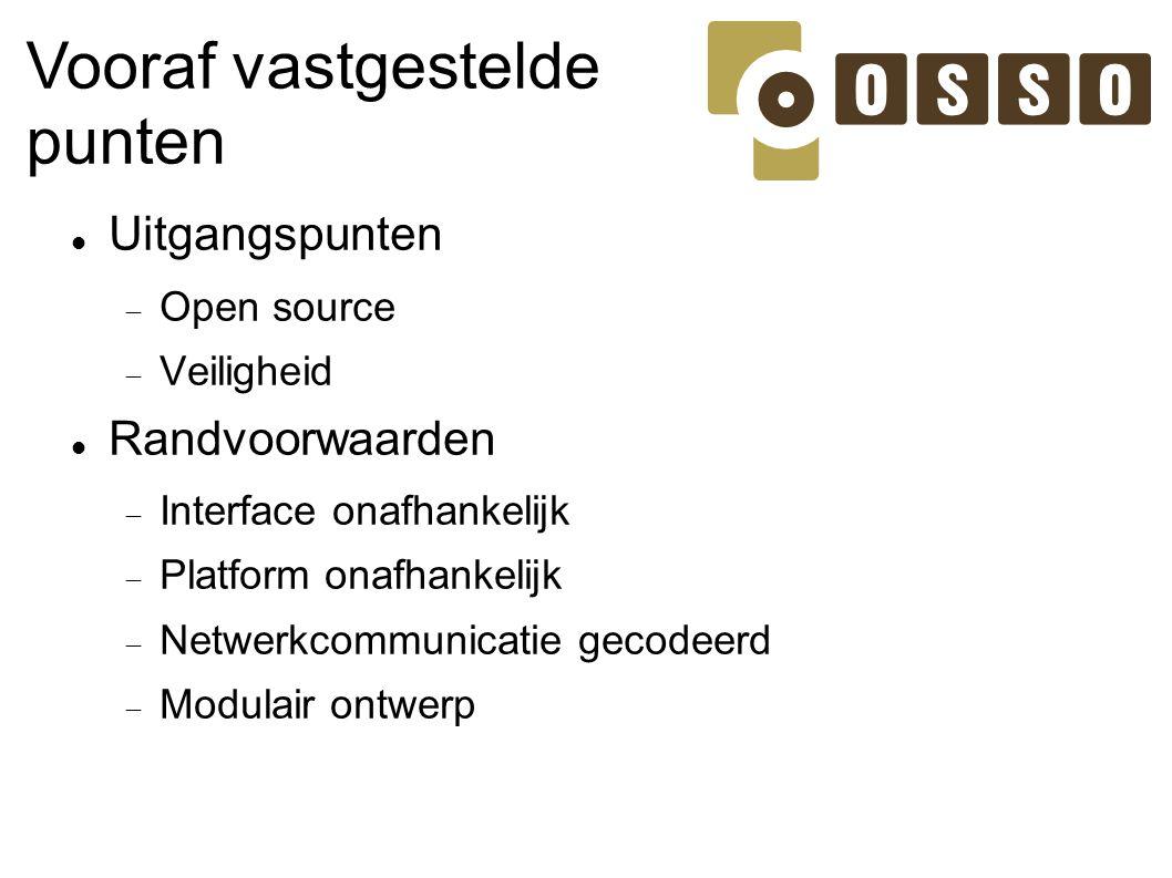 Vooraf vastgestelde punten Uitgangspunten  Open source  Veiligheid Randvoorwaarden  Interface onafhankelijk  Platform onafhankelijk  Netwerkcommu